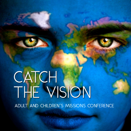 Catch the Vision: 2017 Global Missions Conference