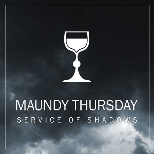 Maundy Thursday Service of Shadows