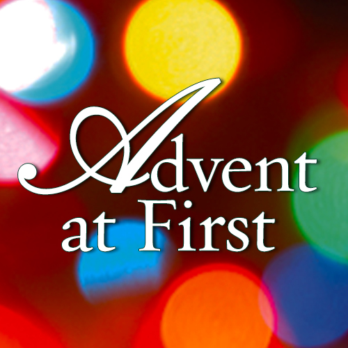 Advent Happenings at First
